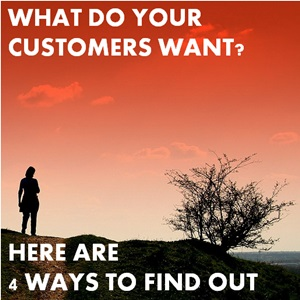 4 Smart Ways to Find Out EXACTLY What Your Customers Want