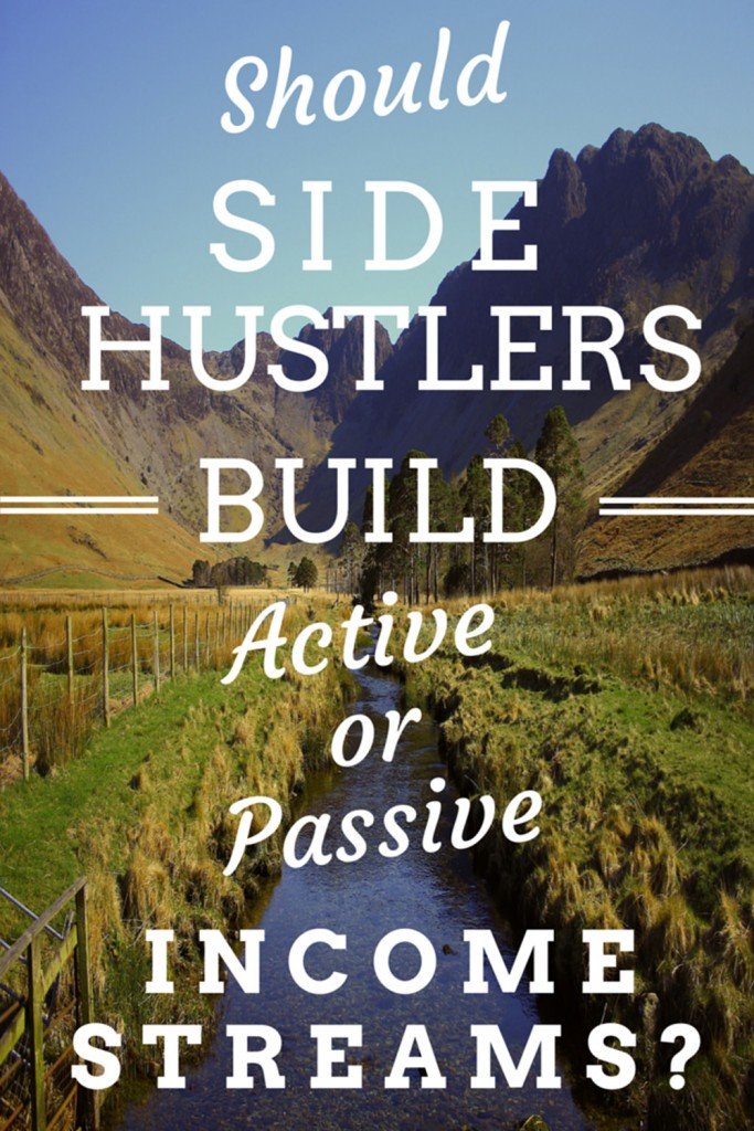 Should Side Hustlers Build Active or Passive Income Streams