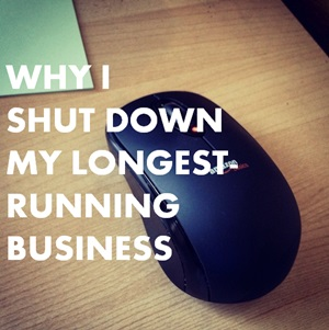 Killing My Baby: Why I Shut Down My Longest-Running Business