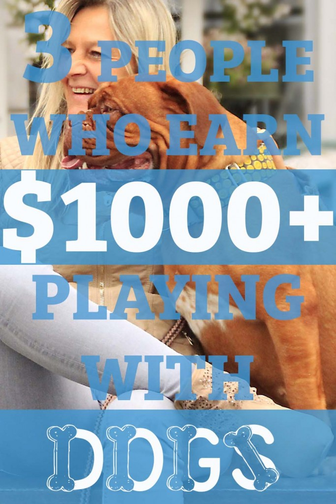 3 People who Earn $1000+ Playing With DOGS