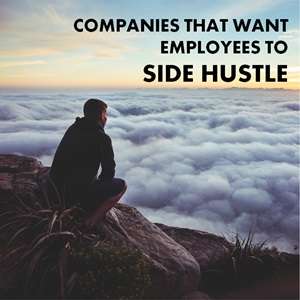 companies that want workers to side hustle