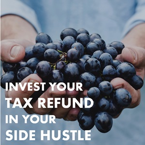 Invest Your Tax Refund in Your Side Hustle