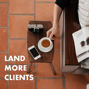 5 Steps to Land More Clients Than You Can Handle