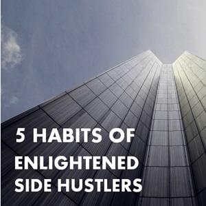 habits of enlightened side hustlers