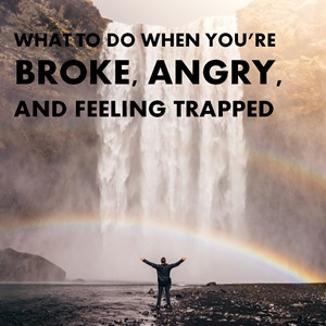 15 Things To Do When You're Broke, Angry, and Feeling Trapped
