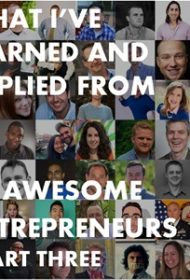177: What I've Learned and Applied from 49 Awesome Entrepreneurs – Part 3