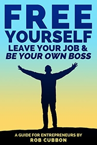 Free Yourself, Leave Your Job and Be Your Own Boss