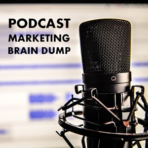 podcast-marketing-brain-dump