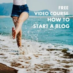 How to Start a Blog [Free 6-Part Video Course]