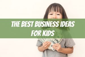 best business ideas for kids