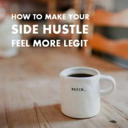 9 Ways to Make Your Side Hustle Feel More Legit – Even if You Haven't Made Any Money Yet