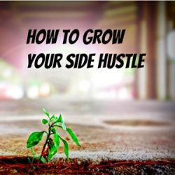 37 Proven Ways to Grow Your Side Hustle Business: How to Get More Traffic, Leads, and Customers