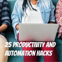 25 Productivity and Automation Hacks from a 6-Figure Freelancer