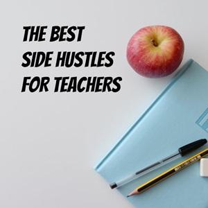 The 15 Best Side Hustles For Teachers Side Hustle Nation