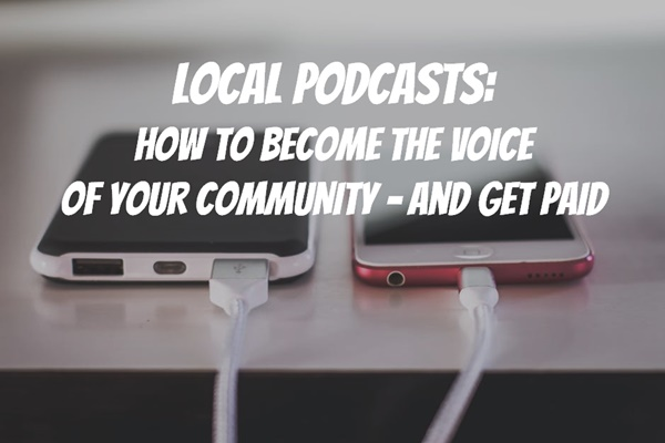 Local Podcasts: How to Become the Voice of Your Community